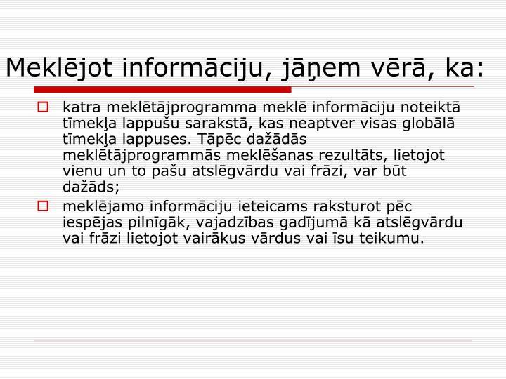 Meklējot informāciju, jāņem vērā, ka: