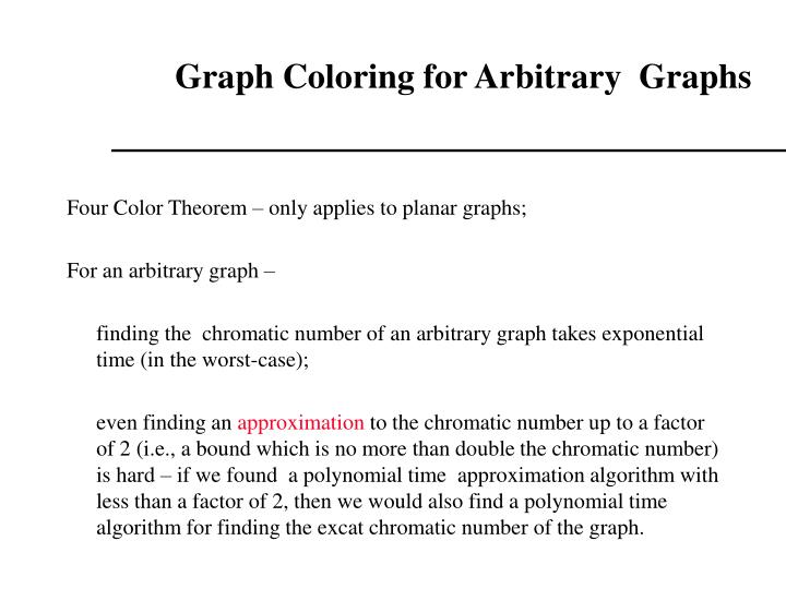 Graph Coloring for Arbitrary  Graphs