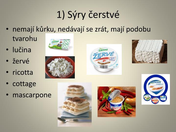 1) Sýry čerstvé