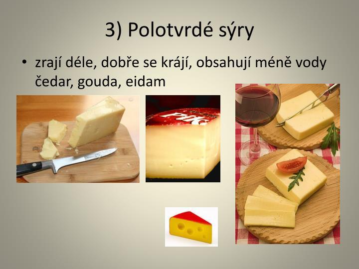 3) Polotvrdé sýry