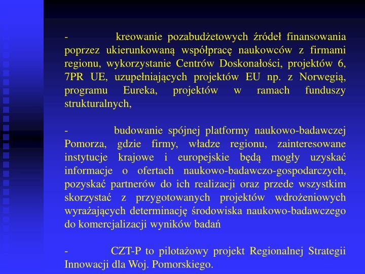 - kreowanie pozabudżetowych źródeł finansowania poprzez ukierunkowaną współpracę naukowców z firmami regionu, wykorzystanie Centrów Doskonałości, projektów 6