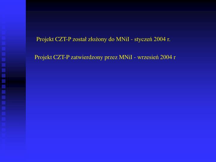 Projekt CZT-P został złożony do MNiI - styczeń 2004 r.
