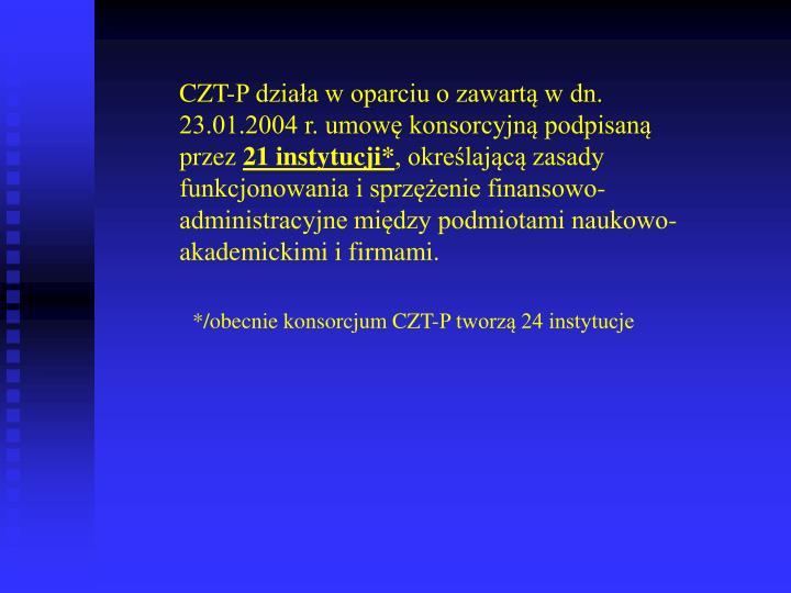 CZT-P działa w oparciu o zawartą w dn. 23.01.2004 r. umowę konsorcyjną podpisaną przez