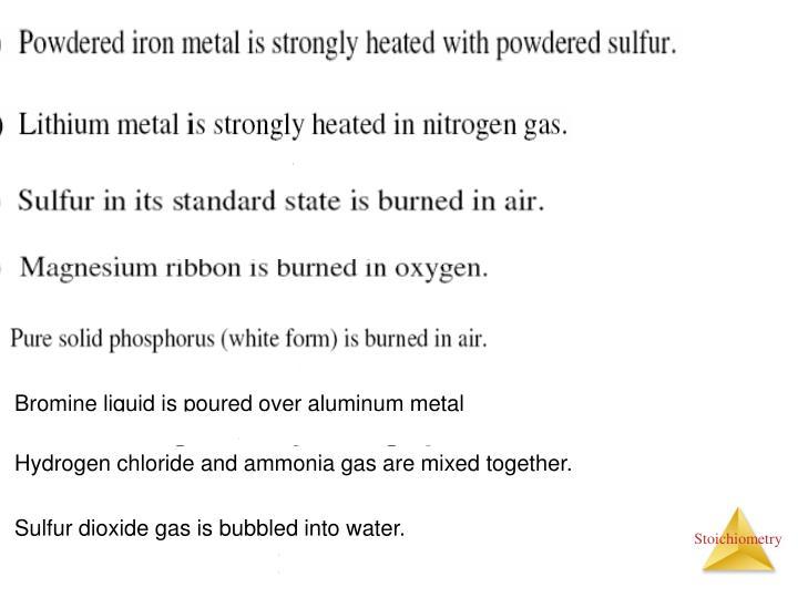 Bromine liquid is poured over aluminum metal