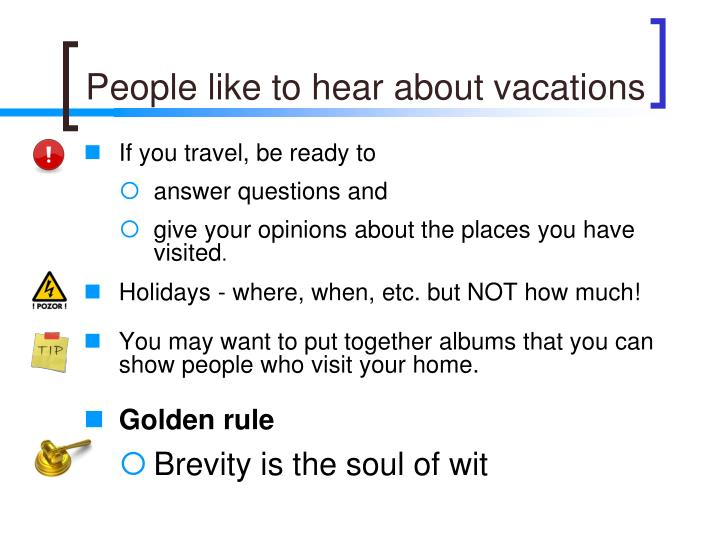 People like to hear about vacations