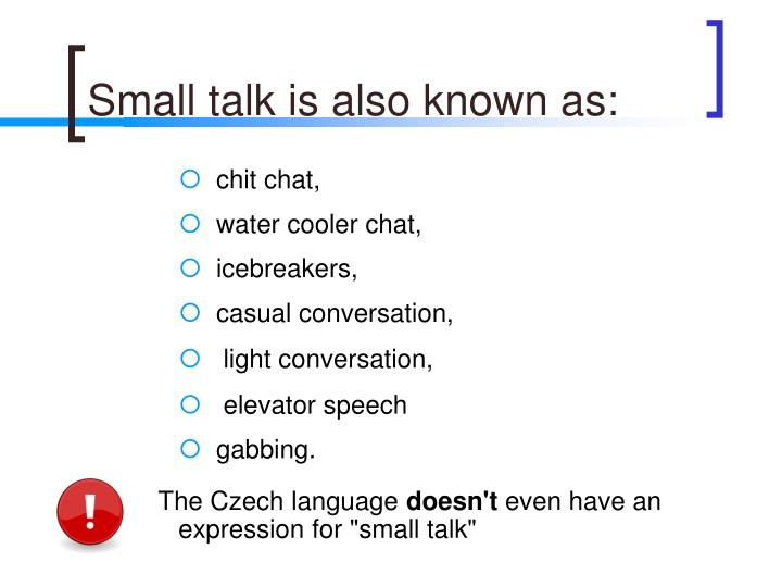 Small talk is also known as: