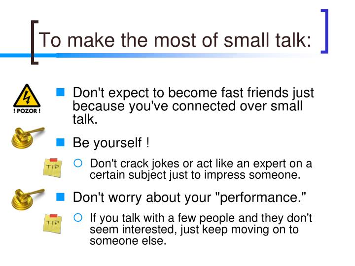 To make the most of small talk: