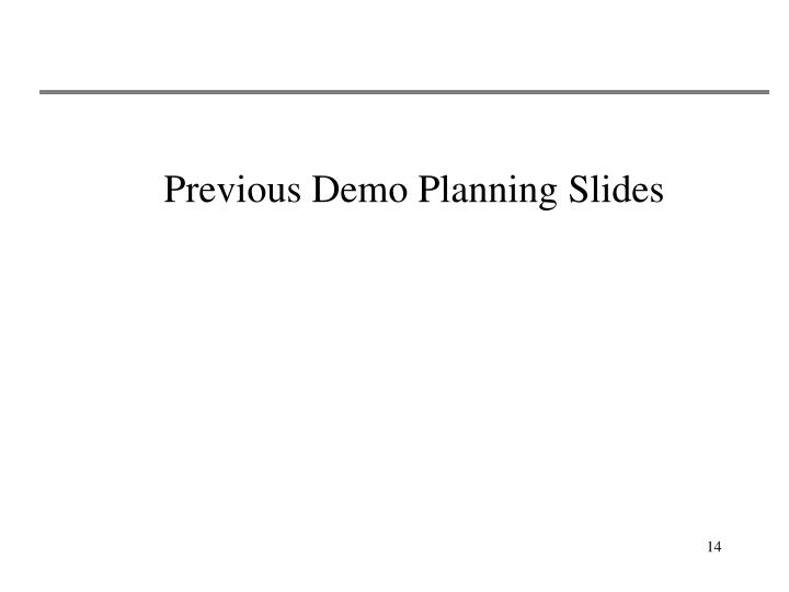 Previous Demo Planning Slides