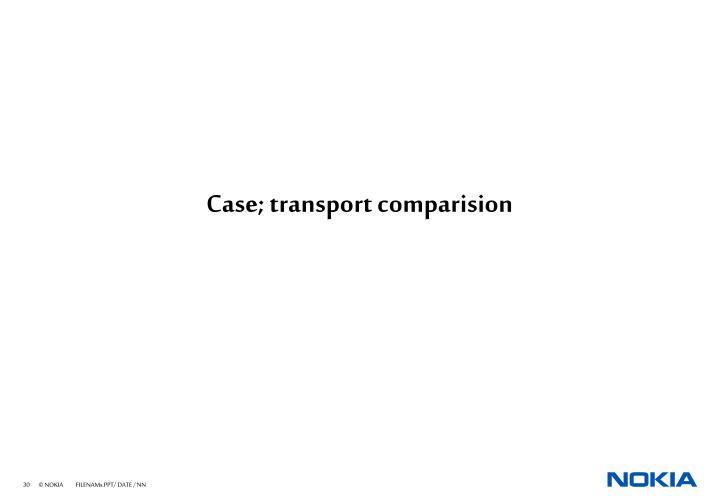 Case; transport comparision