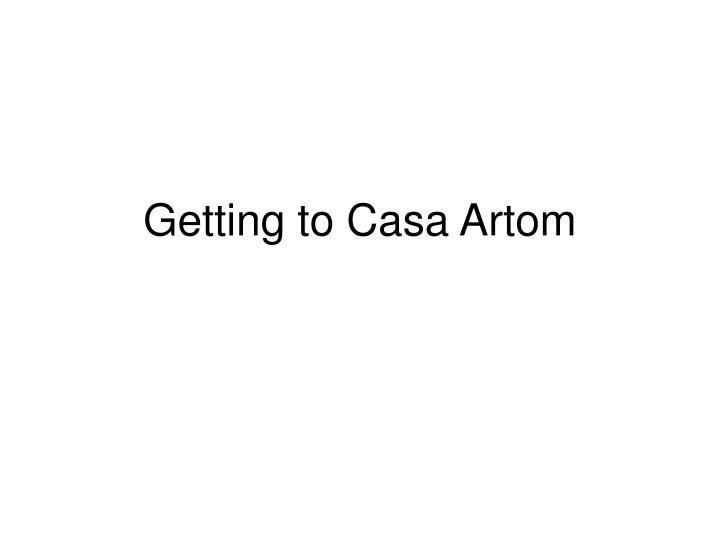 Getting to Casa Artom