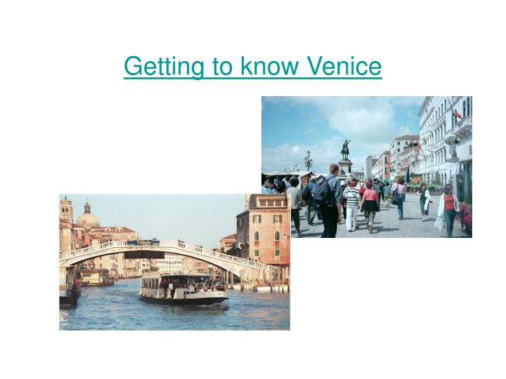 Getting to know Venice