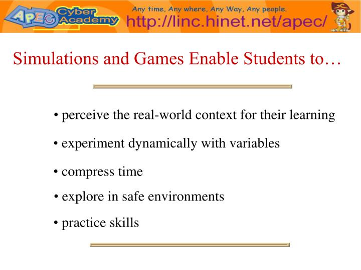 Simulations and Games Enable Students to…