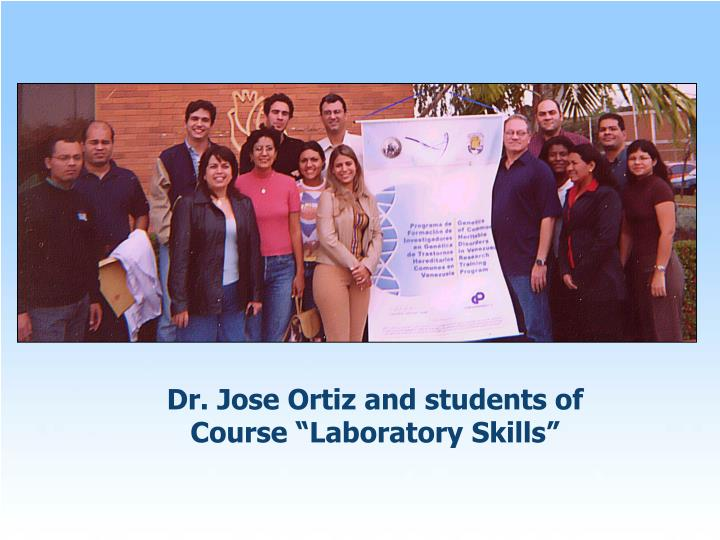"Dr. Jose Ortiz and students of Course ""Laboratory Skills"""