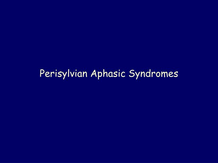 Perisylvian Aphasic Syndromes