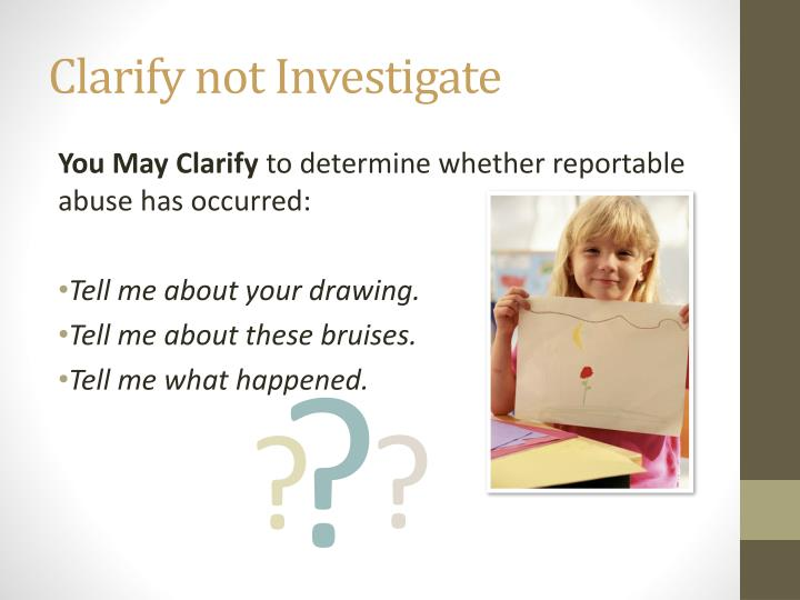 Clarify not Investigate