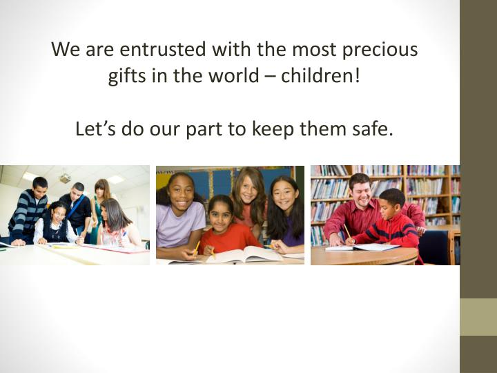 We are entrusted with the most precious gifts in the world – children!