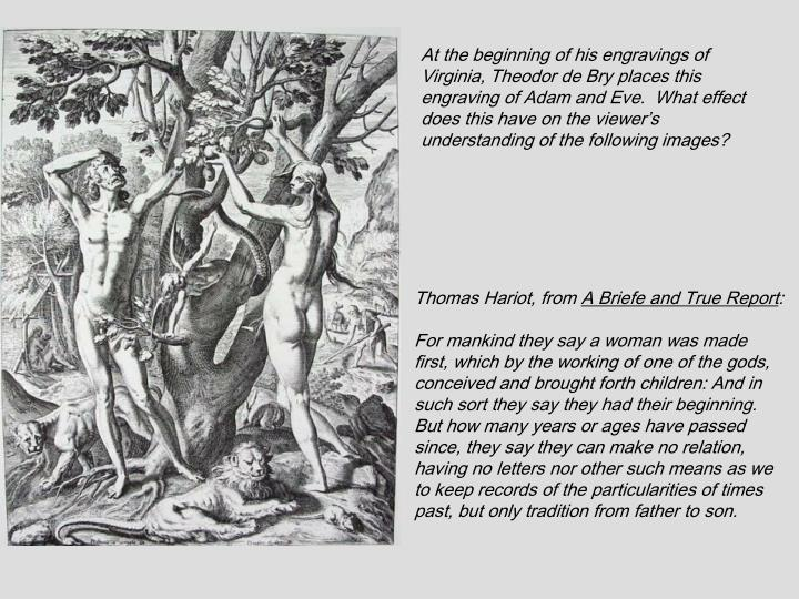 At the beginning of his engravings of Virginia, Theodor de Bry places this engraving of Adam and Eve.  What effect does this have on the viewer's understanding of the following images?