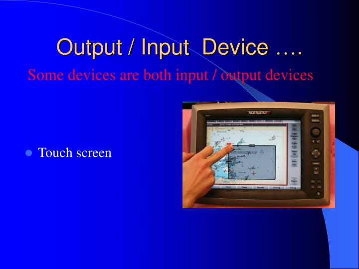 Output / Input  Device