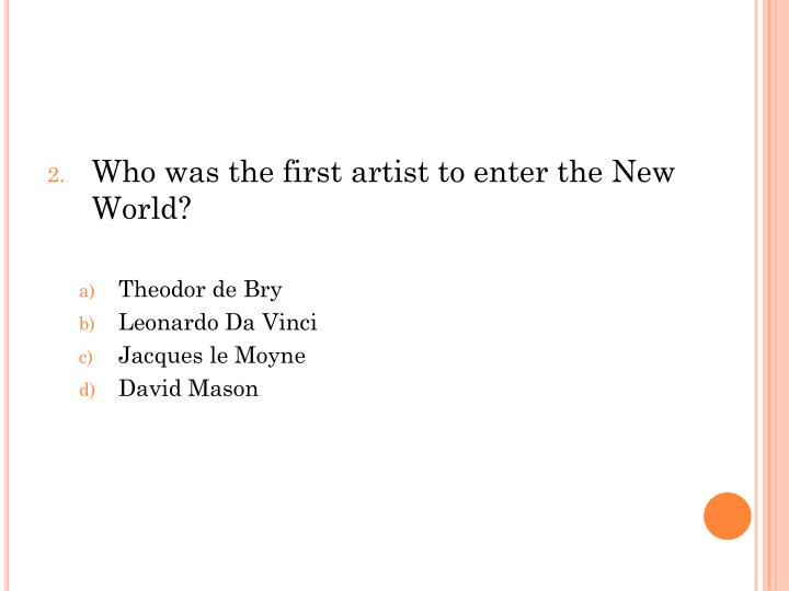 Who was the first artist to enter the New World?
