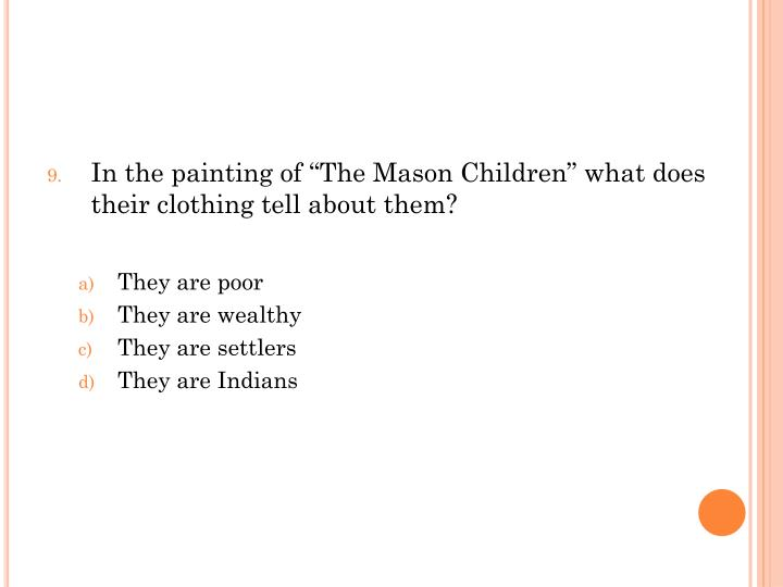 "In the painting of ""The Mason Children"" what does their clothing tell about them?"