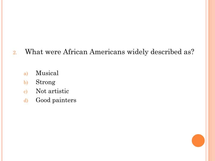 What were African Americans widely described as?