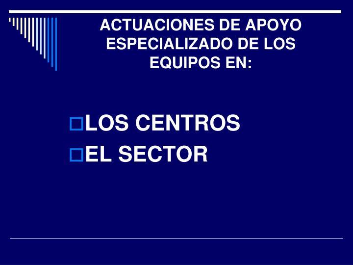 ACTUACIONES DE APOYO ESPECIALIZADO DE LOS EQUIPOS EN: