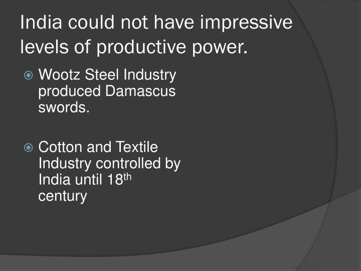 India could not have impressive levels of productive power.
