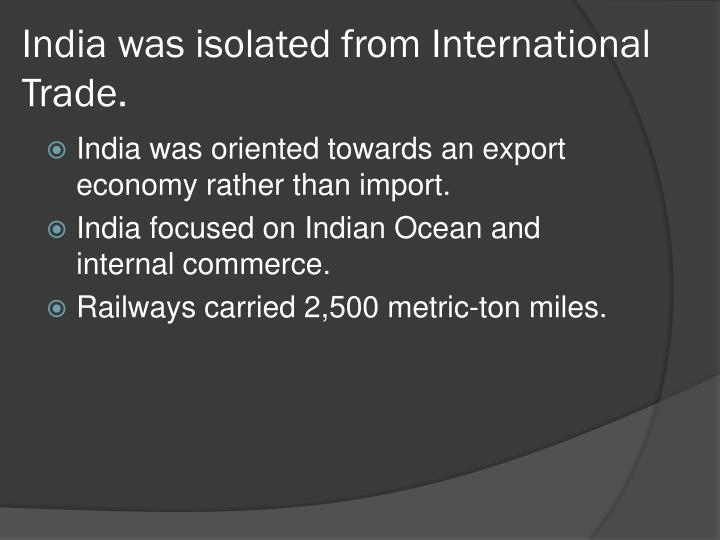 India was isolated from International Trade.