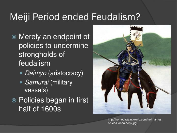 Meiji Period ended Feudalism?