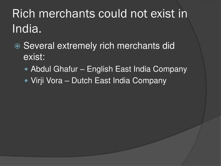 Rich merchants could not exist in India.