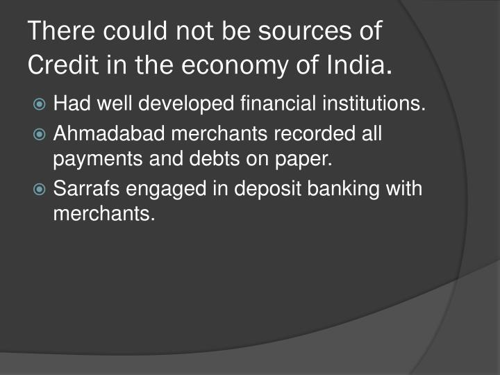 There could not be sources of Credit in the economy of India.