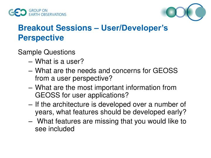 Breakout Sessions – User/Developer's Perspective