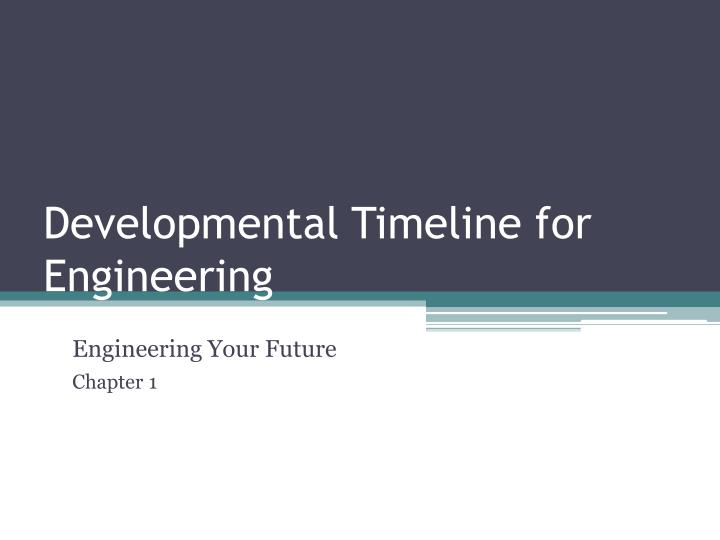 Developmental timeline for engineering