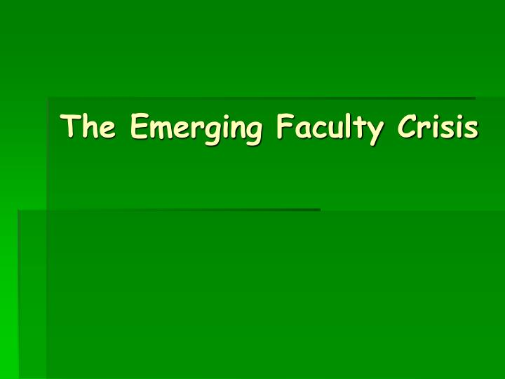 The Emerging Faculty Crisis