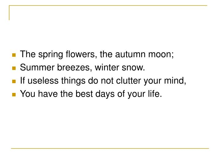 The spring flowers, the autumn moon;