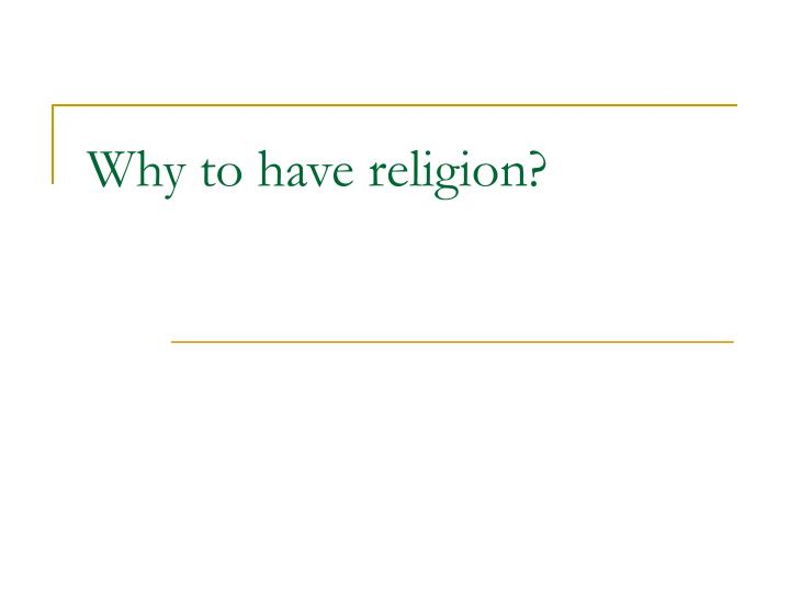 Why to have religion?