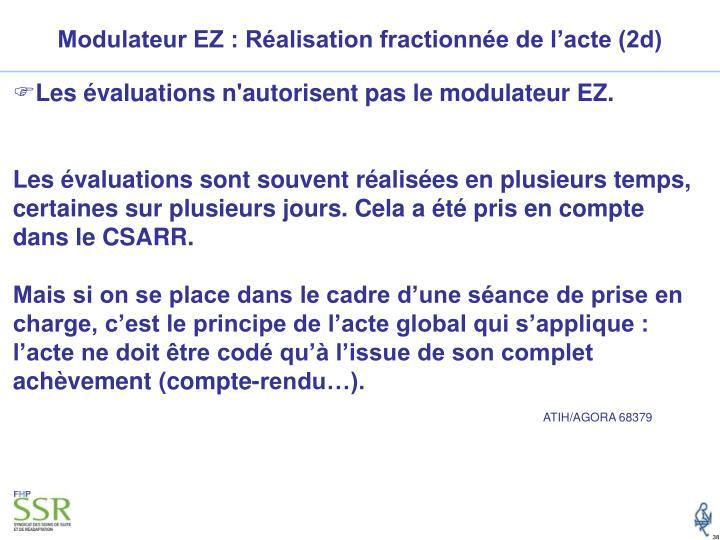 Modulateur EZ : Réalisation fractionnée de l'acte (2d)