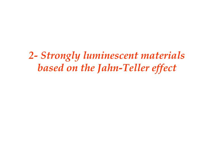 2- Strongly luminescent materials based on the Jahn-Teller effect