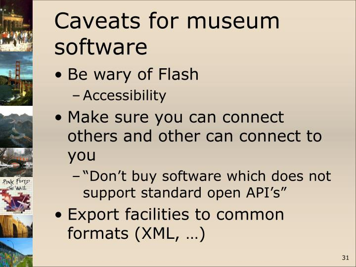Caveats for museum software