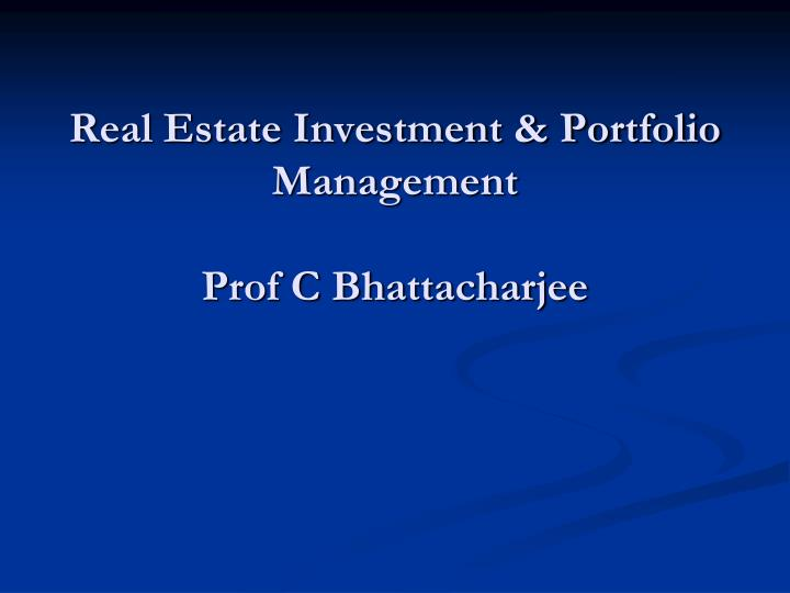 Real estate investment portfolio management prof c bhattacharjee