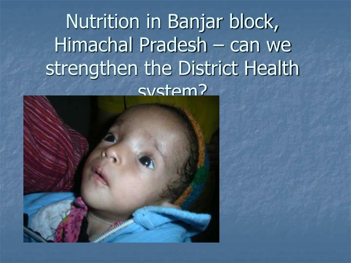 Nutrition in Banjar block, Himachal Pradesh – can we strengthen the District Health system?