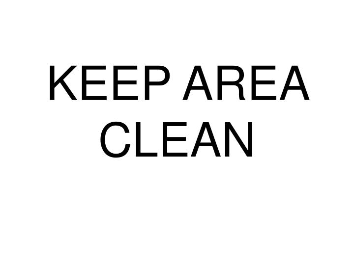 KEEP AREA CLEAN