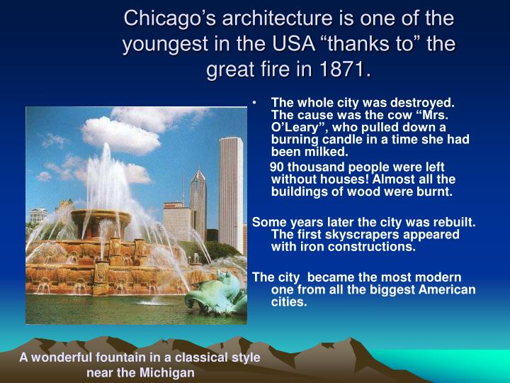 "Chicago's architecture is one of the youngest in the USA ""thanks to"" the great fire in 1871."
