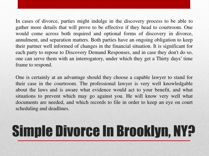 In cases of divorce, parties might indulge in the discovery process to be able to gather more details that will prove to be effective if they head to courtroom. One would come across both required and optional forms of discovery in divorce, annulment, and separation matters. Both parties have an ongoing obligation to keep their partner well informed of changes in the financial situation. It is significant for each party to repose to Discovery Demand Responses, and in case they don't do so, one can serve them with an interrogatory, under which they get a Thirty days' time frame to respond.