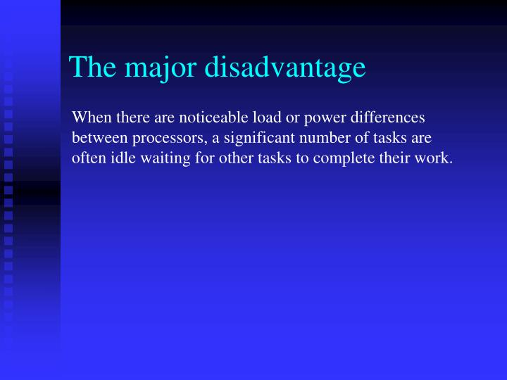 The major disadvantage