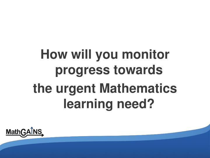 How will you monitor progress towards
