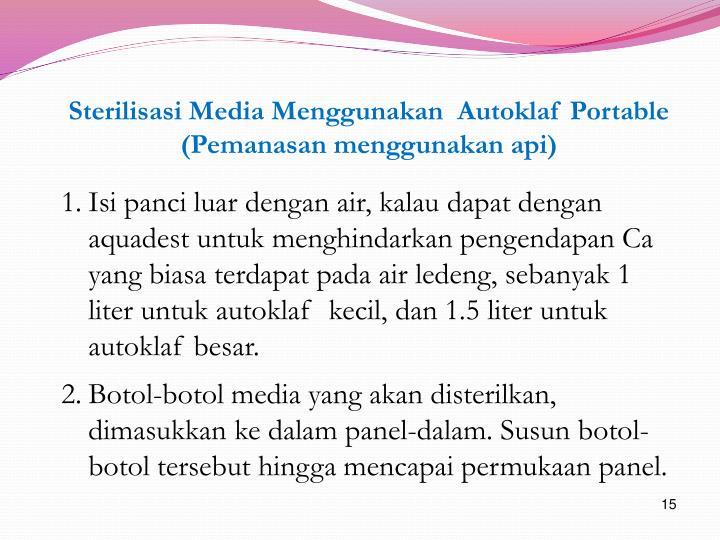 Sterilisasi Media Menggunakan  Autoklaf Portable (Pemanasan menggunakan api)
