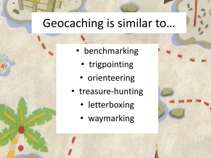 Geocaching is similar to…