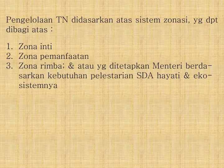 Pengelolaan TN didasarkan atas sistem zonasi, yg dpt dibagi atas :