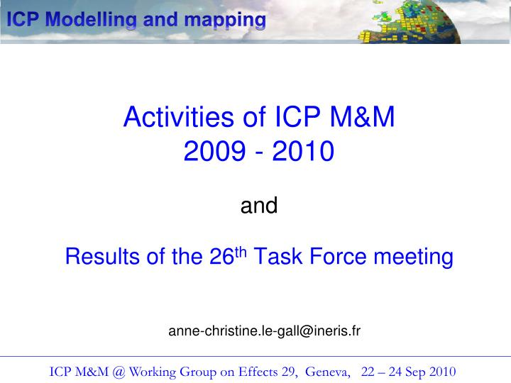 Activities of icp m m 2009 2010 and results of the 26 th task force meeting